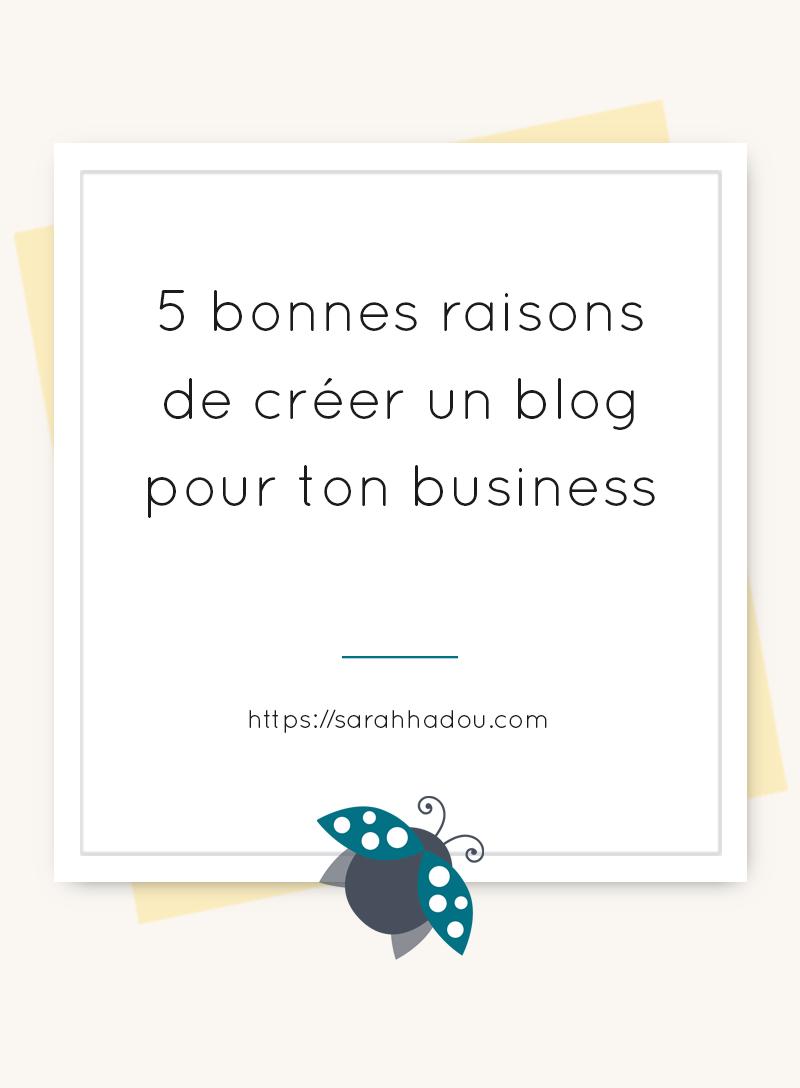 Tu as un business en ligne mais pas de blog ? Voici 5 raisons d'arrêter tout ce que tu fais et de te créer un blog pour ton business.