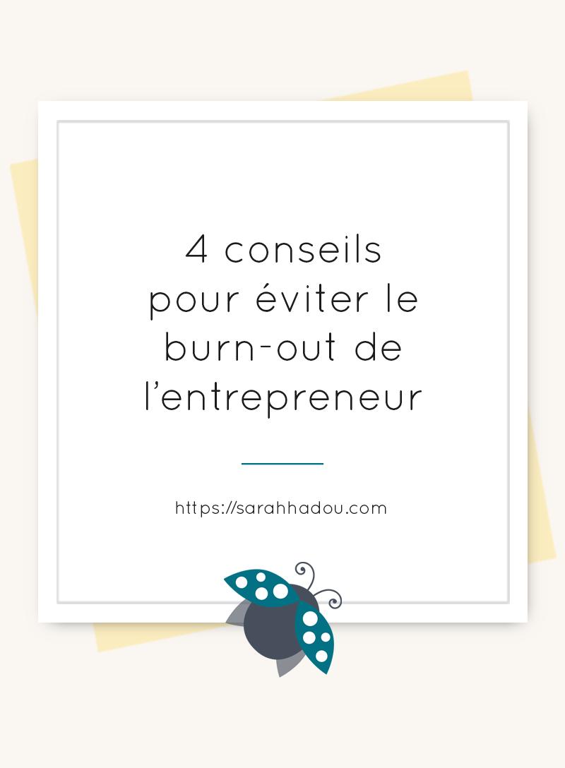 Voici 4 conseils pour éviter le burn-out de l'entrepreneur. Très utile lorsque l'on se sent complètement dépassé par les événements.