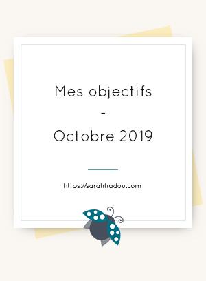 Chaque mois, je me fixe des objectifs et j'ai décidé de te les partager, ce qui me boostera pour les valider. Viens découvrir mes objectifs d'octobre 2019.