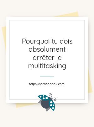 Le multitasking tu connais ? Je te donne quelques astuces pour le limiter au maximum afin que tu sois plus efficace dans ton activité.
